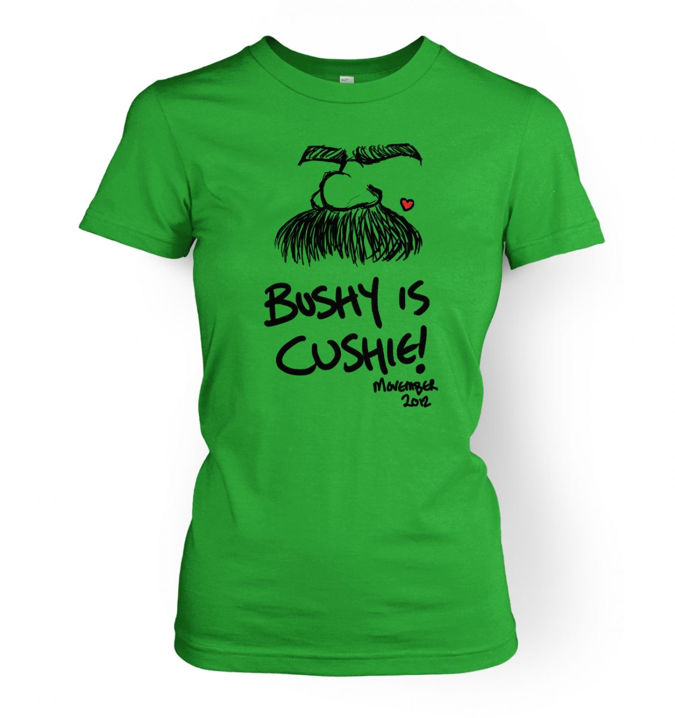 Bushy is cushie!   womens t-shirt