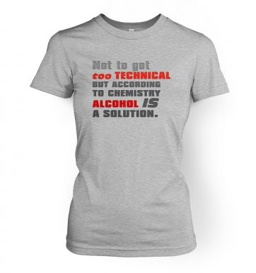 Alcohol IS A Solution women's t-shirt