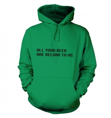 All Your Beer Are Belong To Us hoodie