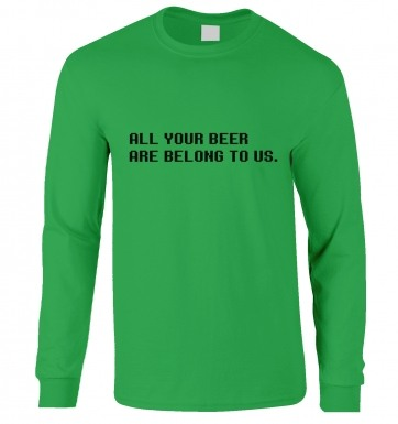 All Your Beer Are Belong To Us long-sleeved t-shirt