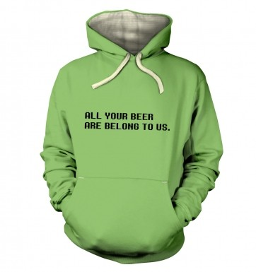 All Your Beer Are Belong To Us hoodie (premium)