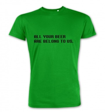 All Your Beer Are Belong To Us premium t-shirt