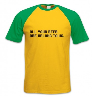 All Your Beer Are Belong To Us short-sleeved baseball t-shirt