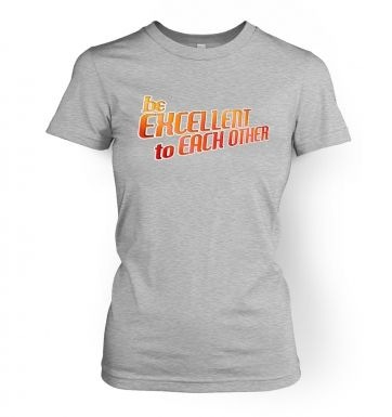 Be Excellent To Each Other  womens t-shirt