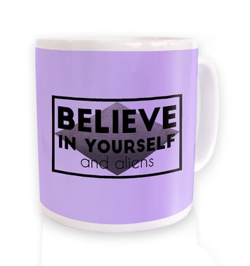 Believe In Yourself And Aliens mug