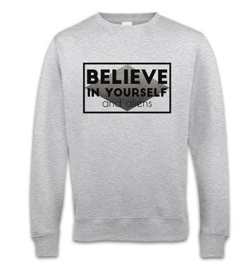 Believe In Yourself And Aliens sweatshirt