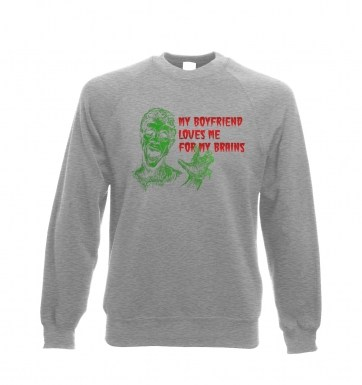 Boyfriend Loves Me For Brains sweatshirt