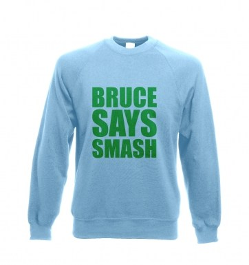 Bruce Says Smash sweatshirt