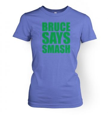 Bruce Says Smash  womens t-shirt