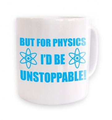 But For Physics I'd be Unstoppable mug