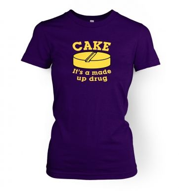 Cake Is A Made Up Drug   womens t-shirt