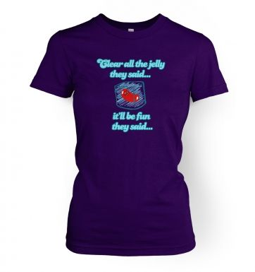Clear All The Jelly They Said  womens t-shirt