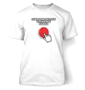 Click This Button To See Me Naked  t-shirt