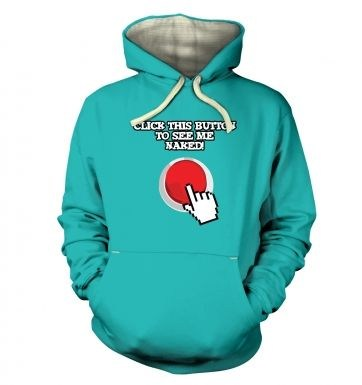 Click This Button To See Me Naked  hoodie (premium)