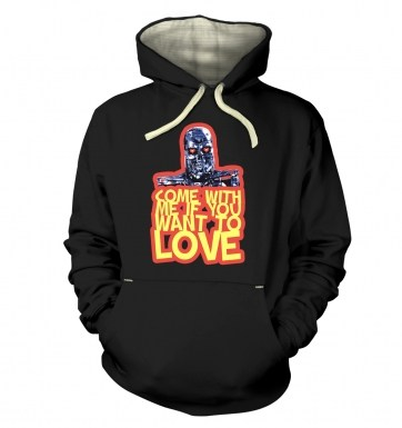Come With Me If You Want To LOVE hoodie (premium)