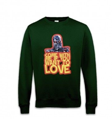 Come With Me If You Want To LOVE sweatshirt