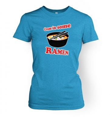 Cram In Some Ramen  womens t-shirt
