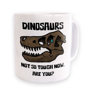 Dinosaurs Not So Tough  mug