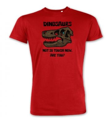 Dinosaurs Not So Tough  premium t-shirt