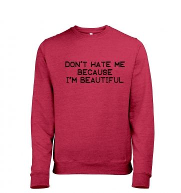 Don't Hate Me Because I'm Beautiful heather sweatshirt