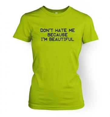 Don't Hate Me Because I'm Beautiful women's t-shirt