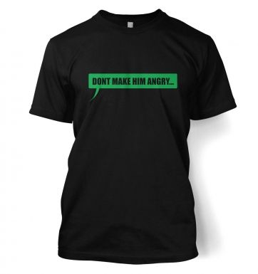 Dont Make Him Angry Tshirt 