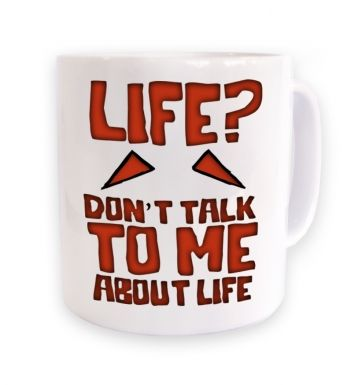 Don't Talk To Me About Life mug