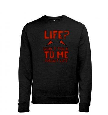 Don't Talk To Me About Life heather sweatshirt