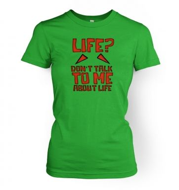 Don't Talk To Me About Life womens t-shirt