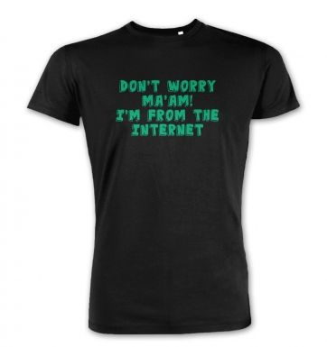 Don't Worry Ma'am I'm From The Internet premium t-shirt