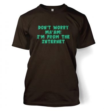 Don't Worry Ma'am I'm From The Internet t-shirt