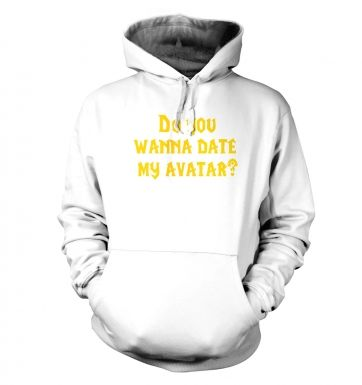 Do You Wanna Date My Avatar? hoodie
