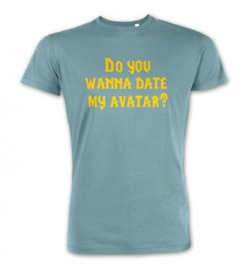 Do You Wanna Date My Avatar?  premium t-shirt