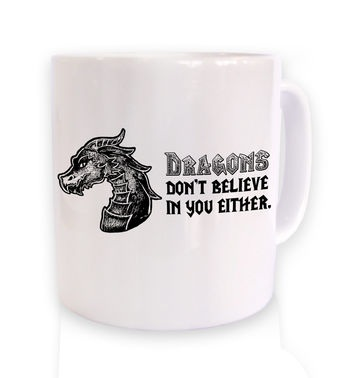 Dragons Don't Believe In You mug