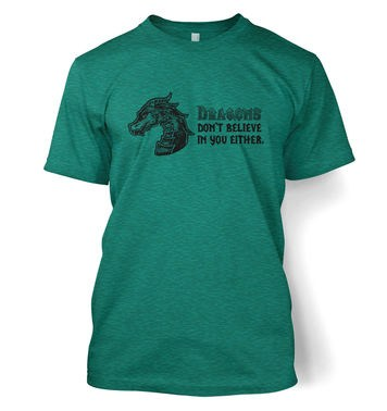 Dragons Don't Believe In You t-shirt