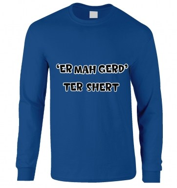 Er Mah Gerd Ter Shert long-sleeved t-shirt