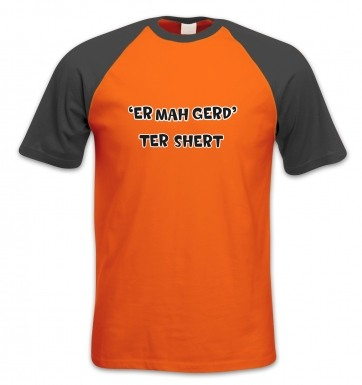 ER MAH GERD TER SHERT short-sleeved baseball t-shirt