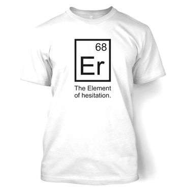 Er The Element Of Hesitation t-shirt