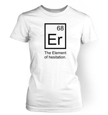 Er The Element of Hesitation womens t-shirt