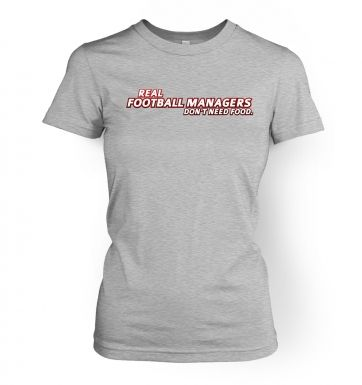 Football Managers Need No Food  womens t-shirt
