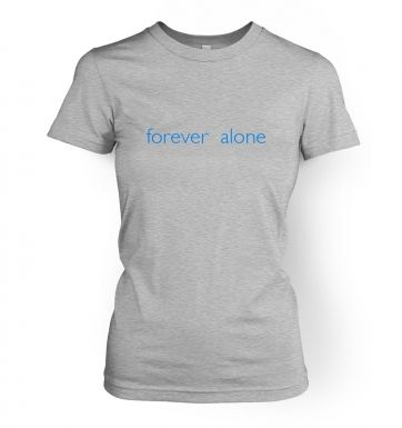 Forever alone  womens t-shirt