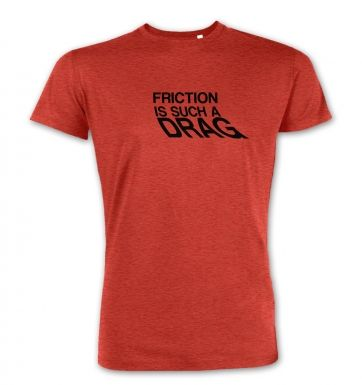 Friction Is Such A Drag  premium t-shirt
