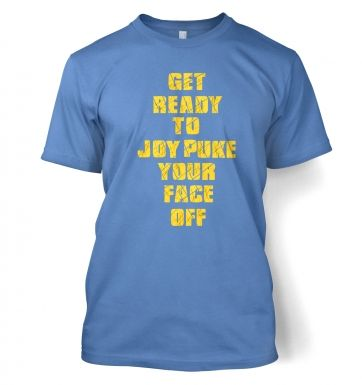 Get Ready To Joy Puke Your Face Off  t-shirt