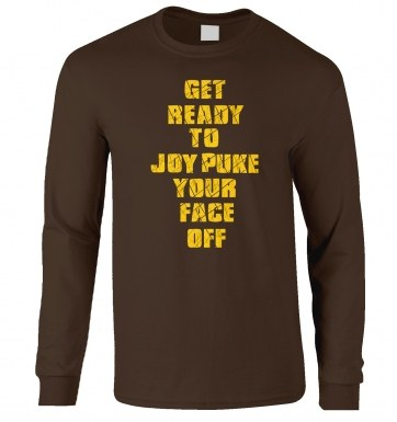 Get Ready To Joy Puke Your Face Off long-sleeved t-shirt