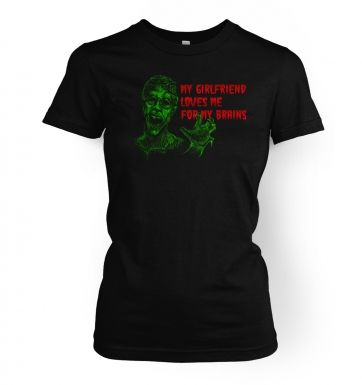 Girlfriend Loves Me For My Brains  womens t-shirt