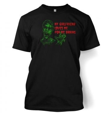 Girlfriend Loves Me For My Brains Mens t-shirt