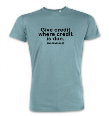 Give Credit Where Credit Is Due  premium t-shirt