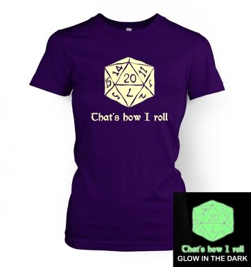 That's How I Roll (glow in the dark) women's t-shirt