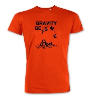 Gravity Gets Me Down  premium t-shirt
