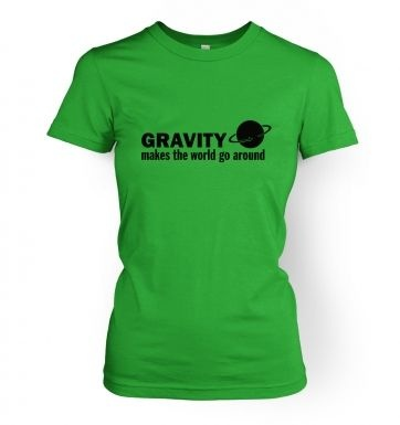 Gravity Makes The World Go Around women's science t-shirt